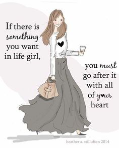 If there is #SomethingYouWant in life girl, you must go after it with all of your heart