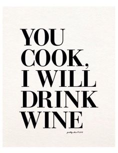 We'll cook and drink wine.... and find something to do while it's simmering...
