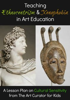 The Art Curator for Kids - Teaching Ethnocentrism and Xenophobia in Art Education - A Lesson Plan on Cultural Sensitivity, Ethnocentrism lesson from @artcurator4kids