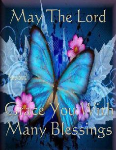 MAY THE LORD GRACE YOU WITH MANY BLESSINGS.