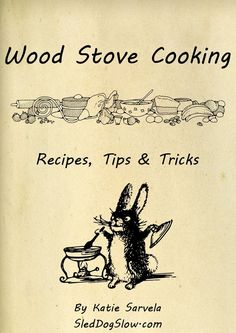 Wood Stove Cooking - Recipes, Tips & Tricks