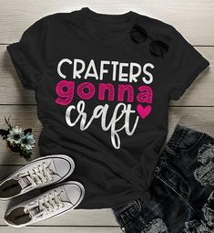 Women's Funny Craft T Shirt I Crafters Gonna Craft Shirts Gift Idea TShirt Crafty Tee - business ideas for women diy Cool T Shirts, Funny Shirts, Vinyl Shirts, Sassy Shirts, Womens Size Chart, T Shirts For Women, Clothes For Women, T Shirts With Sayings, Me Time