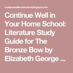 Continue Well in Your Home School: Literature Study Guide for The Bronze Bow by Elizabeth George Speare