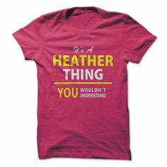 Its a HEATHER thing, you ... #Personalized #Tshirt #nameTshirt
