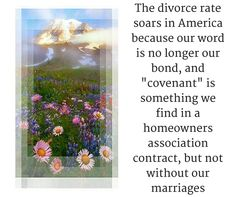 """The divorce rate soars in America because our word is no longer our bond, and """"covenant"""" is something we find in a homeowner's association, but not within our marriages"""