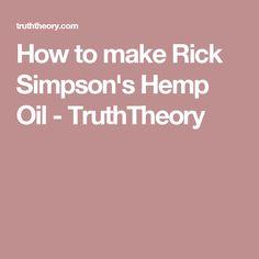 How to make Rick Simpson's Hemp Oil - TruthTheory