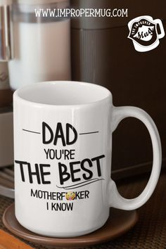 Father's Day Mugs | Funny Dad Mug Sarcastic Gift for Dad – You're the Best Motherfucker I Know. Design printed using a sublimation process making the design part of the mug surface. Prints are high quality and won't scratch, peel or fade away over time. Design printed on both front and back sides of the mug. Collect this awesome mug. #GiftForDad #FathersDayMugs #Mugs #PrintedMugs #GiftForFather #CeramicMugs #FathersDayGift #impropermug Fathers Day Mugs, Funny Fathers Day Gifts, Gifts For Father, Mug Crafts, Dad Mug, Dad Humor, Grandpa Gifts, Best Birthday Gifts, Funny Mugs