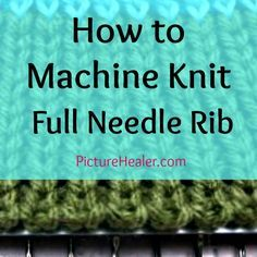 A picture tutorial for knitting a Full Needle Rib on a Brother knitting machine with ribber. Similar to 1 ...