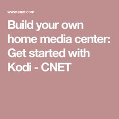 Build your own home media center: Get started with Kodi - CNET