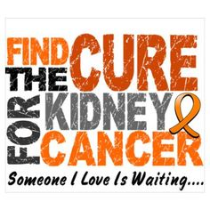 Find The Cure  KIDNEY CANCER Poster....my Daddy is waiting...