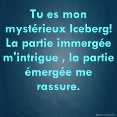 You are my mysterious iceberg. The submerged part intrigues me, the tip reassures me. Sentiments, Drive Me Crazy, French Lessons, Minions, Feel Good, Positivity, Messages, Feelings, Deco