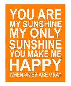 Just love this :: 'You Are My Sunshine'