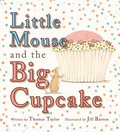A very small mouse finds a very big chocolate chip, raspberry cream cupcake and must ask for help from his animal friends to get it home--all of whom agree in exchange for a little nibble.