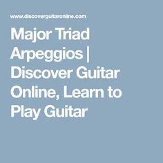 Major Triad Arpeggios   Discover Guitar Online, Learn to Play Guitar