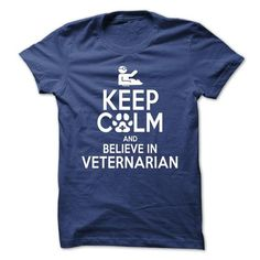 KEEP CALM AND BELIEVE IN VETERNARIAN T-SHIRTS, HOODIES, SWEATSHIRT (21$ ==► Shopping Now)