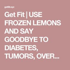 Get Fit | USE FROZEN LEMONS AND SAY GOODBYE TO DIABETES, TUMORS, OVERWEIGHT | Page 2