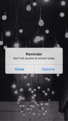 reminder - don't kill anyone at school today on We Heart It Samsung Wallpapers, Wallpapers Tumblr, Funny Iphone Wallpaper, Funny Wallpapers, Cool Wallpaper, Wallpaper Tumblr Lockscreen, Iphone Pics, Apple Wallpaper, Locked Wallpaper