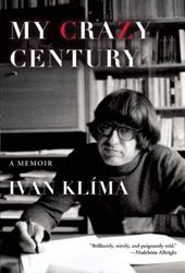 My Crazy Century by Ivan Klima and translated by Craig Cravens   Jewish Book Council Reviews