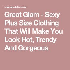 8474b04319c0b Great Glam - Sexy Plus Size Clothing That Will Make You Look Hot