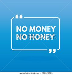 Rectangle quote text bubble with text inside No Money No Honey