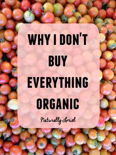To save money, I've figured out the must have organic foods and the foods that I can typically buy conventional which is why I don't buy everything organic.