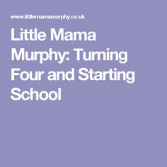 Little Mama Murphy: Turning Four and Starting School