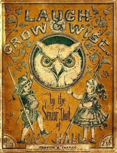 dickensian-dandy:    theowlhooteth:    laugh & grow wise  ~by the senior owl of ivy hall