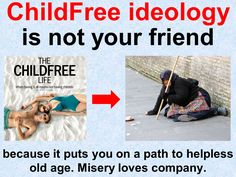 Childfree ideology is not your friend  Tags: #childfree #Voluntary_childlessness #feminism   #antinatalism  #antinatalist  #childfreebychoice  #childlessbychoice #mgtow  #hedonism  #hedonist  #nihilism  #nihilist  #teamnokids   #teamnobabies  #childfreelife  #childfreelifestyle #feminism  #prochoice  #vhemt  #efilism  #dink  #cfers  #CFC  #CFBC  #dinks   #team_no_kids  #prolife  #kidfree  #otherhood #men_go_their_own_way  #conservative #vasectomy #tubal_ligation #notmom #feminist