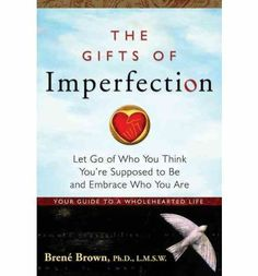 The Gifts of Imperfection by Brene Brown. Eye opening read, for sure.
