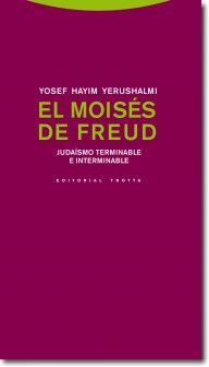 El Moisés de Freud : judaísmo terminable e interminable / Yosef Hayim Yerushalmi  http://encore.fama.us.es/iii/encore/record/C__Rb2599638?lang=spi