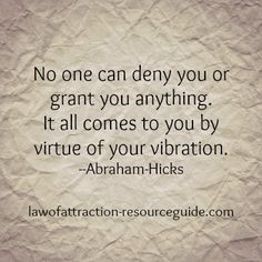 No one can deny you or grant you anything. It all comes to you by virtue of your vibration. Abraham-Hicks