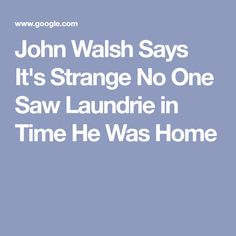 John Walsh Says It's Strange No One Saw Laundrie in Time He Was Home