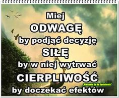 Miej odwage, sile i cierpliwosc. Do tego dodaj wiare. Book Quotes, Words Quotes, Motivational Words, Inspirational Quotes, Study Motivation, Motto, Good Advice, Self Development, In My Feelings