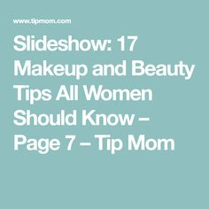 Slideshow: 17 Makeup and Beauty Tips All Women Should Know – Page 7 – Tip Mom