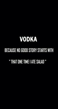 """Because no good story starts with """"That one time i ate salad"""" Vodka! Because no good story starts with """"That one time i ate salad"""" Sarcastic Quotes, True Quotes, Best Quotes, Funny Quotes, Popular Quotes, Vodka Quotes, Alcohol Quotes, Drinks Tumblr, Iphone Wallpaper Quotes Funny"""
