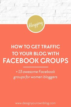 How to grow traffic to your blog with Facebook groups for women bloggers. Plus 13 awesome Facebook groups for women bloggers. See more traffic-building solutions at http://www.DesignYourOwnBlog.com
