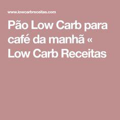 Pão Low Carb para café da manhã « Low Carb Receitas