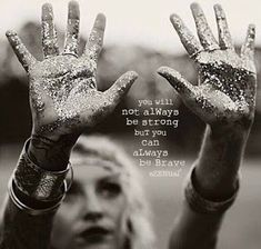 You will not always be strong but you can always be brave Wild Women Quotes, Woman Quotes, No Ordinary Girl, Glitter Photography, White Photography, Photography Ideas, The Knowing, Photoshop, Divine Feminine