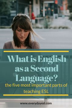 What is English as a Second Language? (and how do I teach it?) — Everyday ESL What is English as Teach English To Kids, Teaching English Online, Learn English, English Teachers, English Book, What Is English, English Language Learners, English Grammar, Second Language