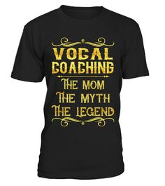"# Vocal Coaching - Mom .    Vocal Coaching The Mom The Myth The Legend Job ShirtsSpecial Offer, not available anywhere else!Available in a variety of styles and colorsBuy yours now before it is too late! Secured payment via Visa / Mastercard / Amex / PayPal / iDeal How to place an order  Choose the model from the drop-down menu Click on ""Buy it now"" Choose the size and the quantity Add your delivery address and bank details And that's it!"