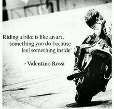 Riding a bike is like an art, something you do because feel something inside.