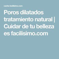Poros dilatados tratamiento natural   Cuidar de tu belleza es facilisimo.com