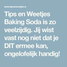Tips en Weetjes Baking Soda is zo veelzijdig. Jij wist vast nog niet dat je DIT ermee kan, ongelofelijk handig!