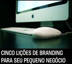 Cinco lições de branding para pequenos negócios | http://alegarattoni.com.br/cinco-licoes-de-branding-para-pequenos-negocios/