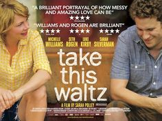 Take This Waltz- never heard of this one, but want see it now!