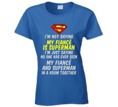 Perfect gift for your Fiance - I'm not saying my fiancé is Superman T Shirt