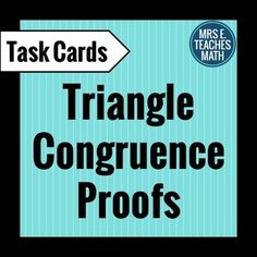 Triangle Congruence Proofs Task CardsIn this set of task cards ...