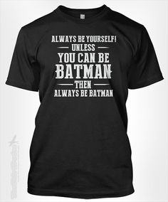 Always be yourself unless you can be BATMAN then always be Bat man - vintage movie DC comic superhero TV show fan tshirt t-shirt tee shirt on Etsy, $15.95