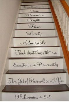 Philippians 4:8-9 will add a nice touch to your staircase. Letters are cut 3 - 3 1/2 high and a maximum of 18 long. They come with directions for installation. They can be applied on a hard, flat, clean surface. Use them as shown on the stairs, or put them on your walls. They are much