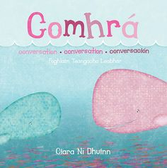 Comhra a language learning book by Ciara Ni Dhuinn that includes translations in Irish, Spanish, French and English Irish language learning books. eliesbooks.com Fluent English, Irish English, Learn Another Language, Irish Language, Irish People, School Classroom, Classroom Ideas, Primary School, Childrens Books
